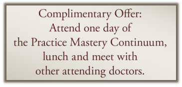 Complimentary Offer: Attend one day of the Practice Mastery Continuum, lunch and meet with other attending doctors.