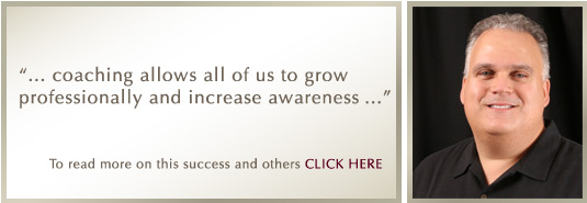 '... coaching allows all of us to grow professionally and increase awareness ...' - Dr. Michael Maroon