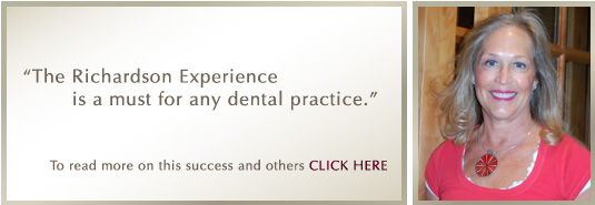 'The Richardson Experience is a must for any dental practice.' - Dr. Sue Weishaar